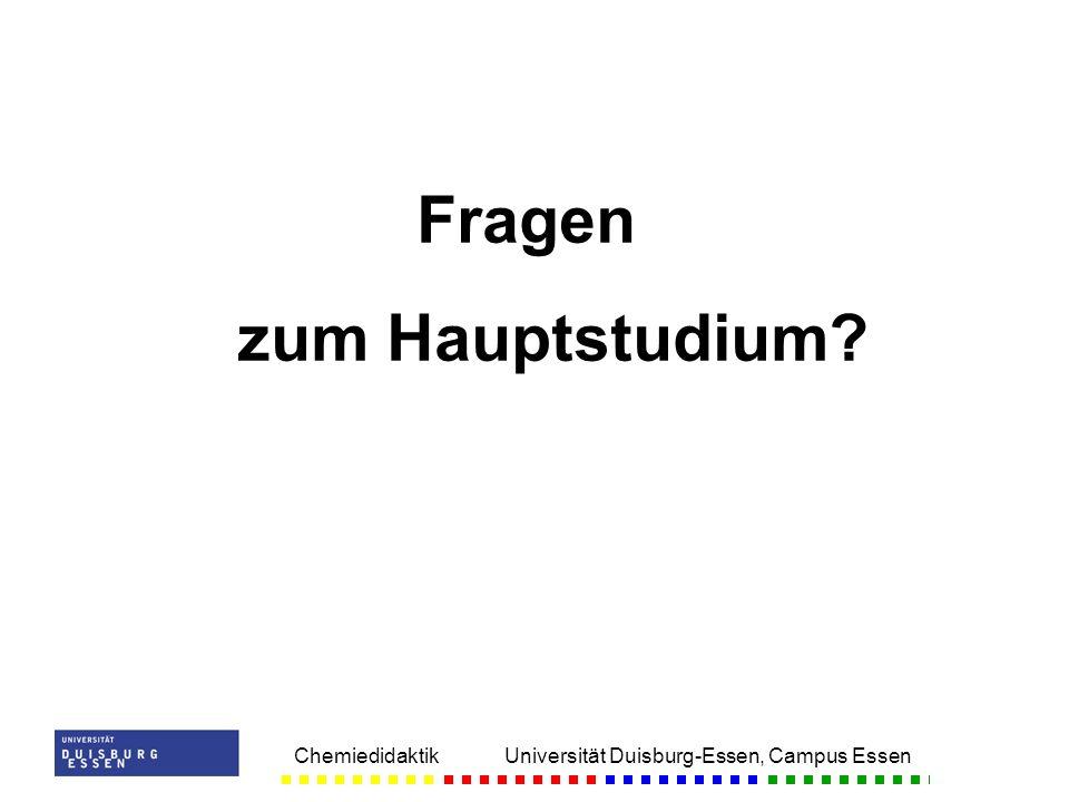 Chemiedidaktik Universität Duisburg-Essen, Campus Essen Fragen zum Hauptstudium?
