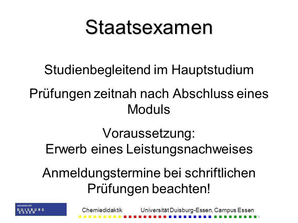 Chemiedidaktik Universität Duisburg-Essen, Campus Essen Studienbegleitend im Hauptstudium Prüfungen zeitnah nach Abschluss eines Moduls Voraussetzung: