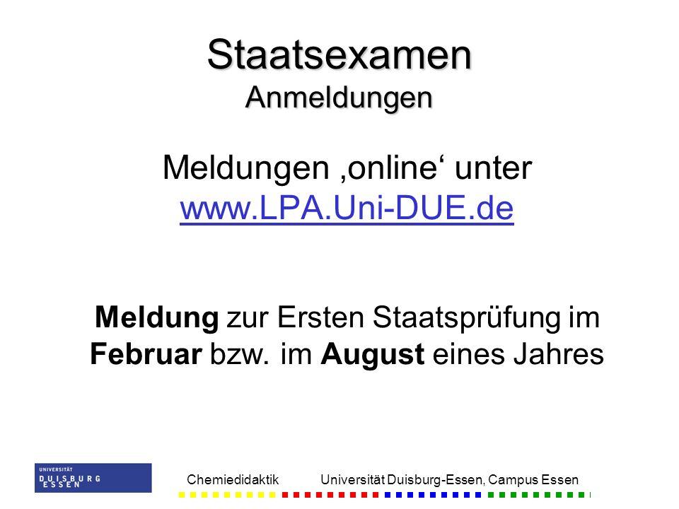Chemiedidaktik Universität Duisburg-Essen, Campus Essen Meldungen online unter www.LPA.Uni-DUE.de Meldung zur Ersten Staatsprüfung im Februar bzw. im
