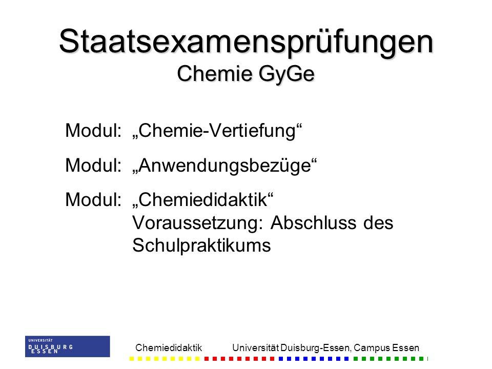 Chemiedidaktik Universität Duisburg-Essen, Campus Essen Modul:Chemie-Vertiefung Modul:Anwendungsbezüge Modul:Chemiedidaktik Voraussetzung: Abschluss d