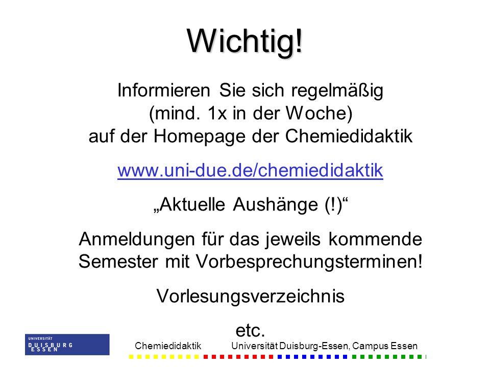 Chemiedidaktik Universität Duisburg-Essen, Campus Essen Informieren Sie sich regelmäßig (mind. 1x in der Woche) auf der Homepage der Chemiedidaktik ww