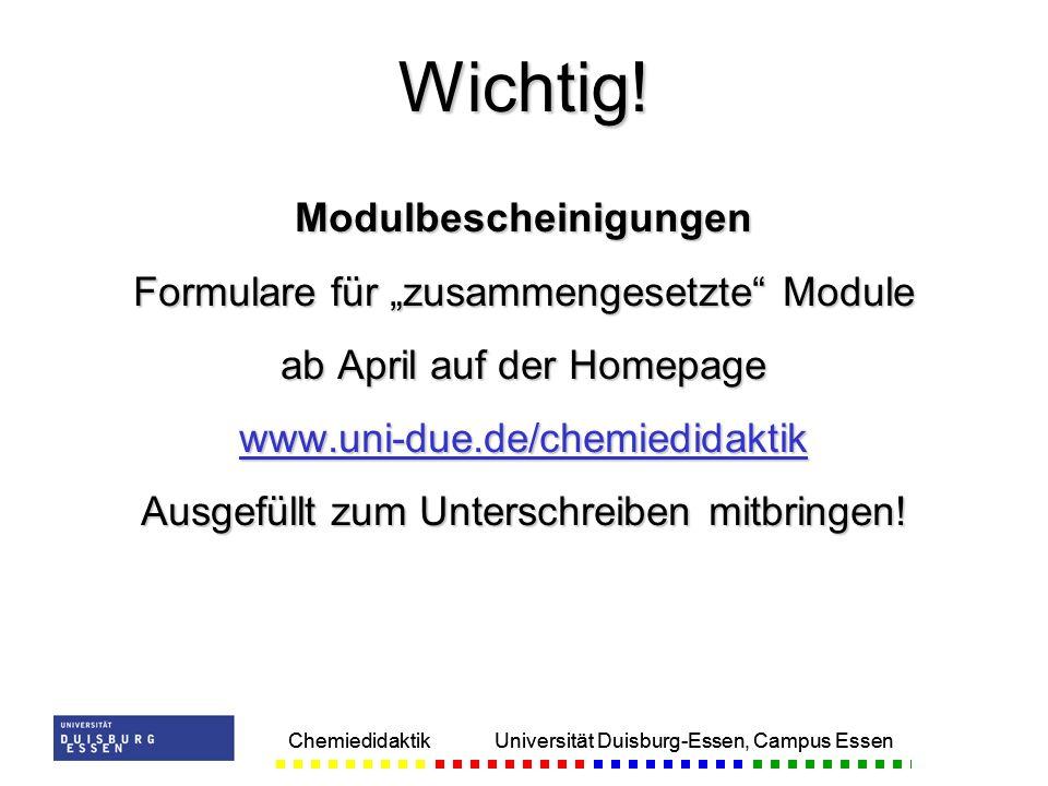 Chemiedidaktik Universität Duisburg-Essen, Campus Essen Modulbescheinigungen Formulare für zusammengesetzte Module ab April auf der Homepage www.uni-d