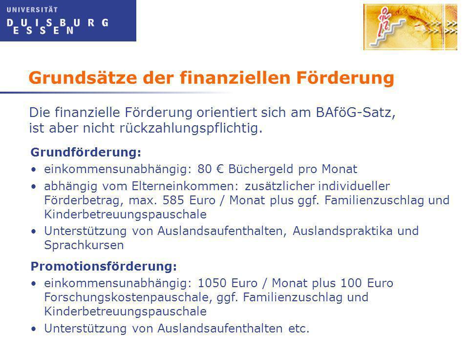 Grundsätze der finanziellen Förderung Promotionsförderung: einkommensunabhängig: 1050 Euro / Monat plus 100 Euro Forschungskostenpauschale, ggf.