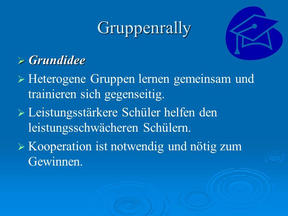 Gruppenrally Grundidee Grundidee Heterogene Gruppen lernen gemeinsam und trainieren sich gegenseitig. Leistungsstärkere Schüler helfen den leistungssc