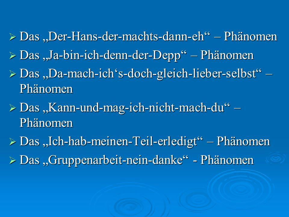 Das Der-Hans-der-machts-dann-eh – Phänomen Das Der-Hans-der-machts-dann-eh – Phänomen Das Ja-bin-ich-denn-der-Depp – Phänomen Das Ja-bin-ich-denn-der-