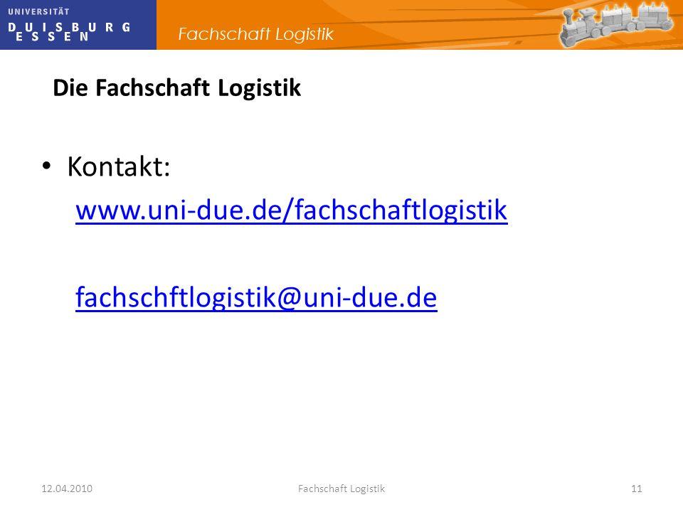 12.04.2010Fachschaft Logistik11 Kontakt: www.uni-due.de/fachschaftlogistik fachschftlogistik@uni-due.de Die Fachschaft Logistik