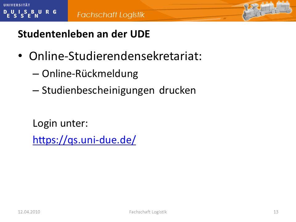 12.04.2010Fachschaft Logistik13 Studentenleben an der UDE Online-Studierendensekretariat: – Online-Rückmeldung – Studienbescheinigungen drucken Login
