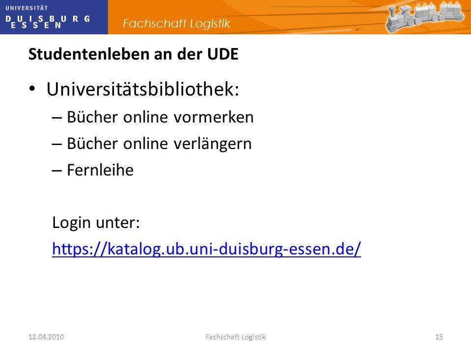 12.04.2010Fachschaft Logistik15 Studentenleben an der UDE Universitätsbibliothek: – Bücher online vormerken – Bücher online verlängern – Fernleihe Log