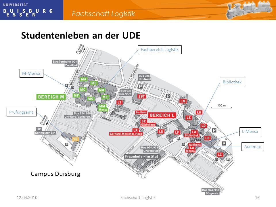 12.04.2010Fachschaft Logistik16 Studentenleben an der UDE Campus Duisburg Fachbereich Logistik Prüfungsamt Bibliothek M-Mensa L-Mensa Audimax