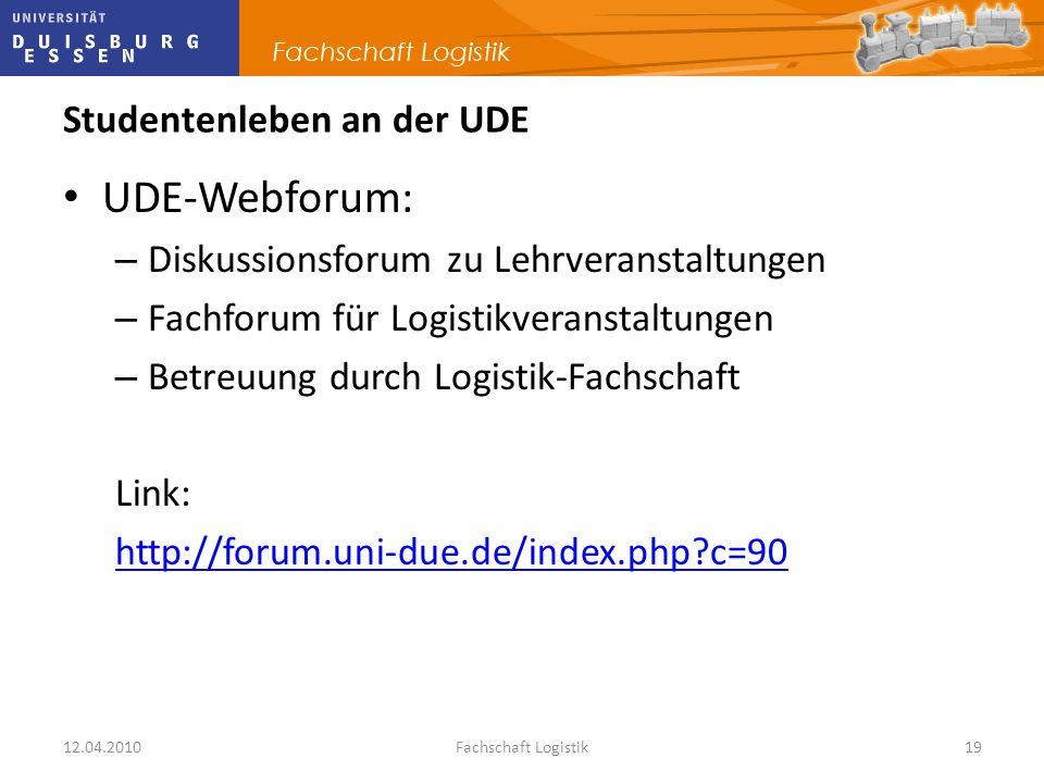 12.04.2010Fachschaft Logistik19 Studentenleben an der UDE UDE-Webforum: – Diskussionsforum zu Lehrveranstaltungen – Fachforum für Logistikveranstaltun