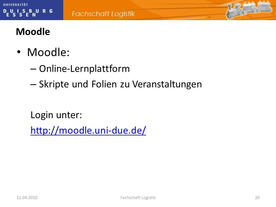 12.04.2010Fachschaft Logistik20 Moodle Moodle: – Online-Lernplattform – Skripte und Folien zu Veranstaltungen Login unter: http://moodle.uni-due.de/