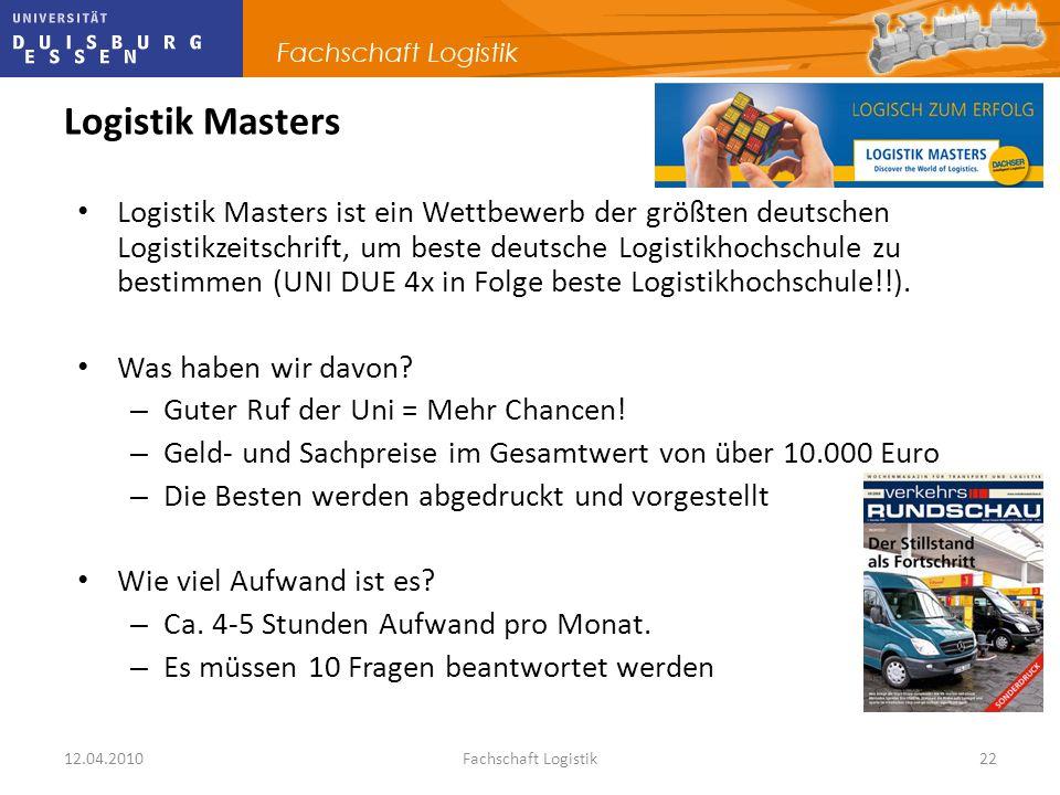12.04.2010Fachschaft Logistik22 Logistik Masters Logistik Masters ist ein Wettbewerb der größten deutschen Logistikzeitschrift, um beste deutsche Logi