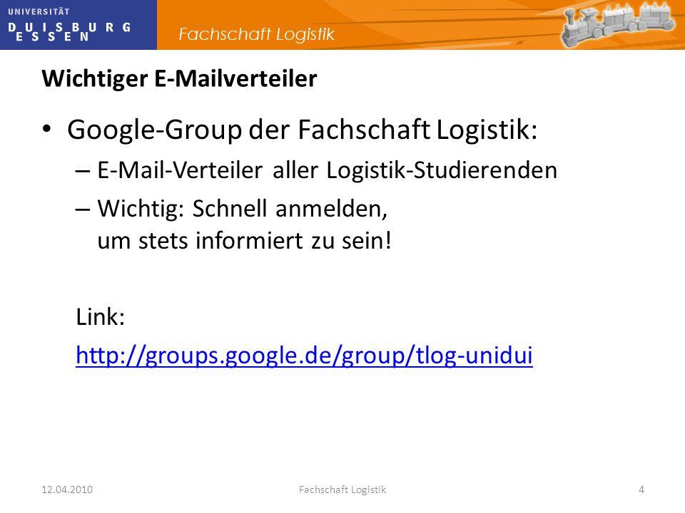 12.04.2010Fachschaft Logistik4 Wichtiger E-Mailverteiler Google-Group der Fachschaft Logistik: – E-Mail-Verteiler aller Logistik-Studierenden – Wichti