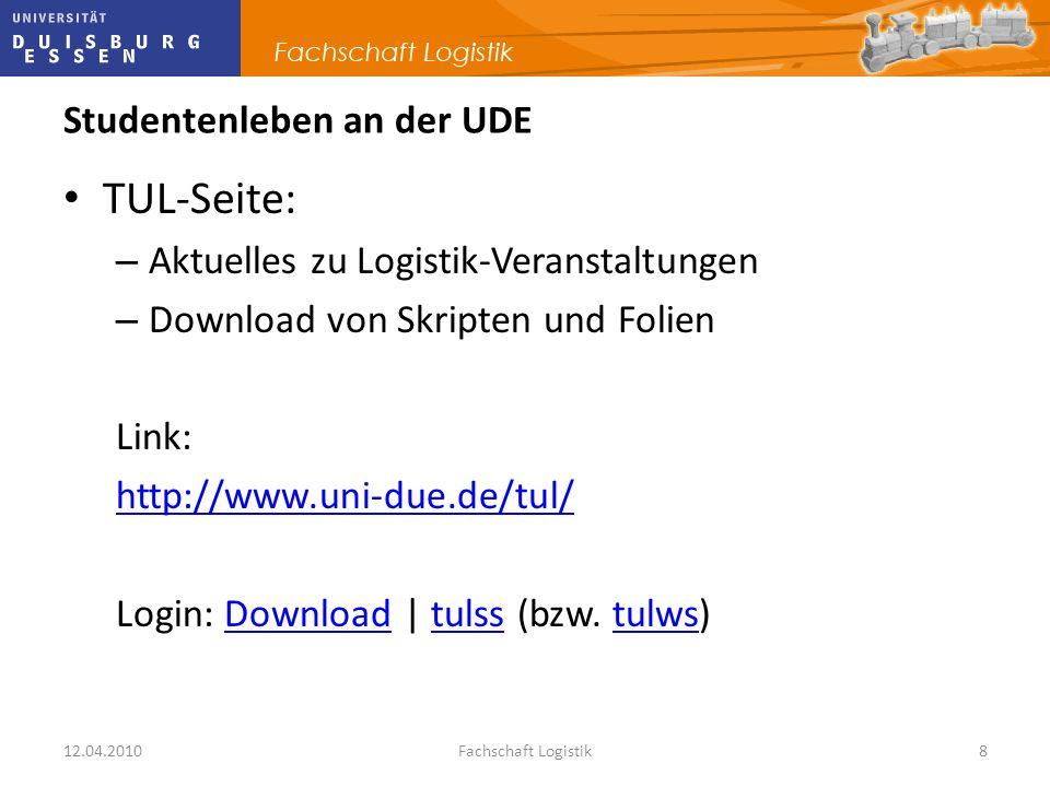 12.04.2010Fachschaft Logistik8 Studentenleben an der UDE TUL-Seite: – Aktuelles zu Logistik-Veranstaltungen – Download von Skripten und Folien Link: h