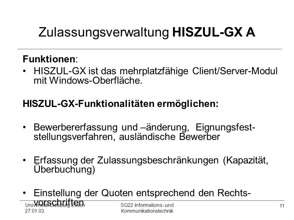 11 Universität Duisburg.Essen 27.01.03 SG22 Informations- und Kommunikationstechnik Zulassungsverwaltung HISZUL-GX A Funktionen: HISZUL-GX ist das meh