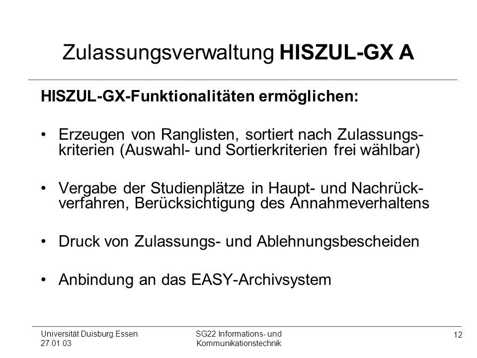 12 Universität Duisburg.Essen 27.01.03 SG22 Informations- und Kommunikationstechnik Zulassungsverwaltung HISZUL-GX A HISZUL-GX-Funktionalitäten ermögl
