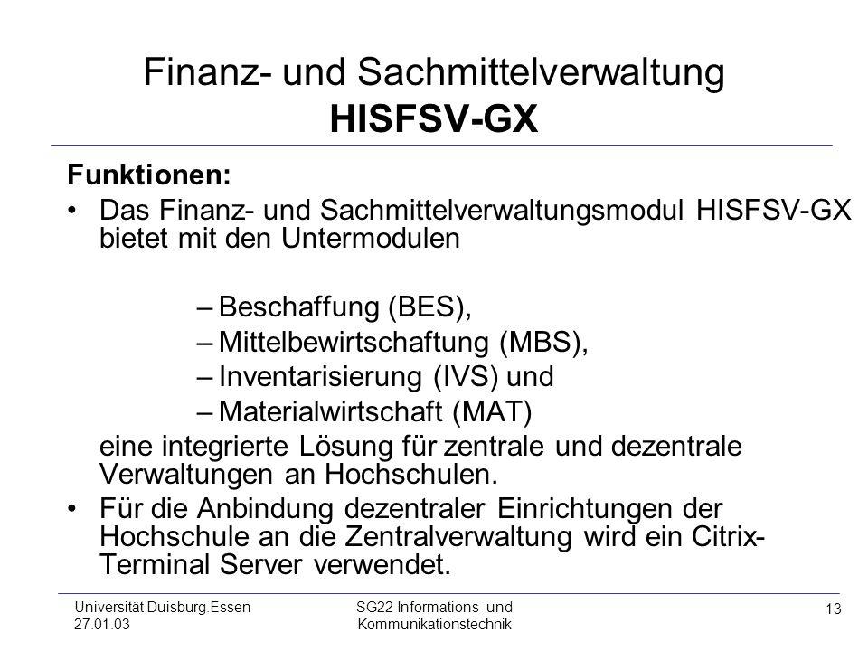 13 Universität Duisburg.Essen 27.01.03 SG22 Informations- und Kommunikationstechnik Finanz- und Sachmittelverwaltung HISFSV-GX Funktionen: Das Finanz-