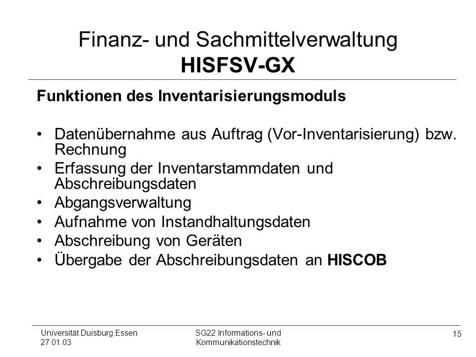 15 Universität Duisburg.Essen 27.01.03 SG22 Informations- und Kommunikationstechnik Finanz- und Sachmittelverwaltung HISFSV-GX Funktionen des Inventar