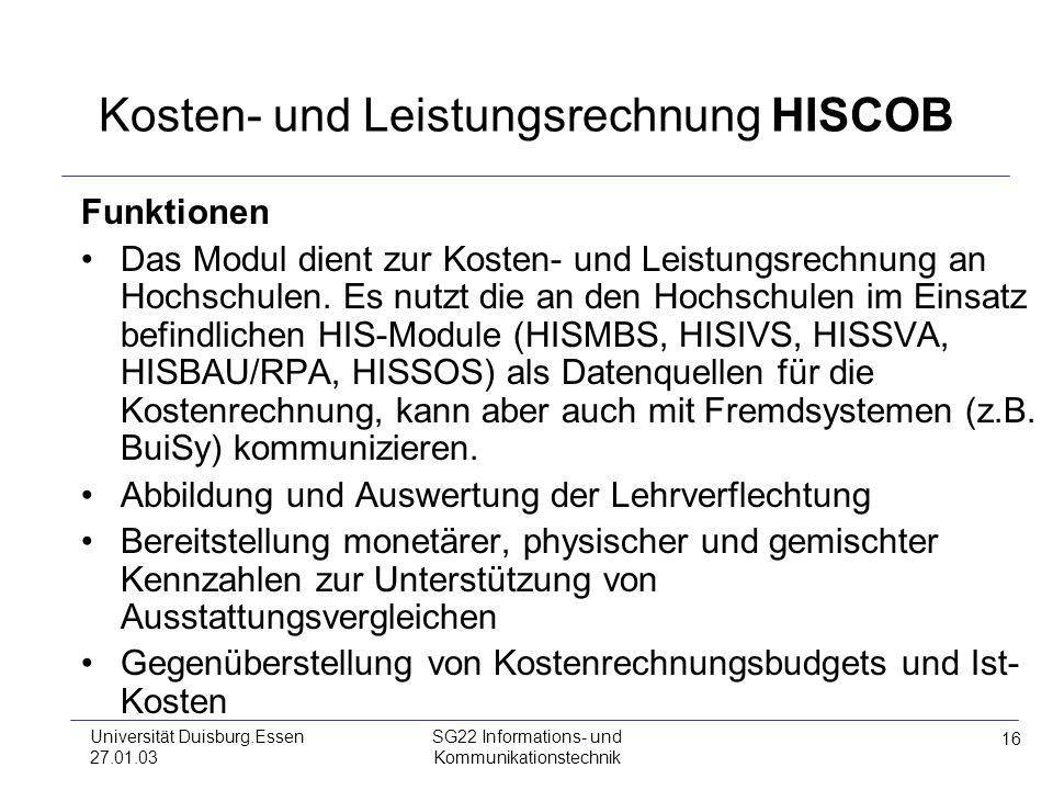 16 Universität Duisburg.Essen 27.01.03 SG22 Informations- und Kommunikationstechnik Kosten- und Leistungsrechnung HISCOB Funktionen Das Modul dient zu