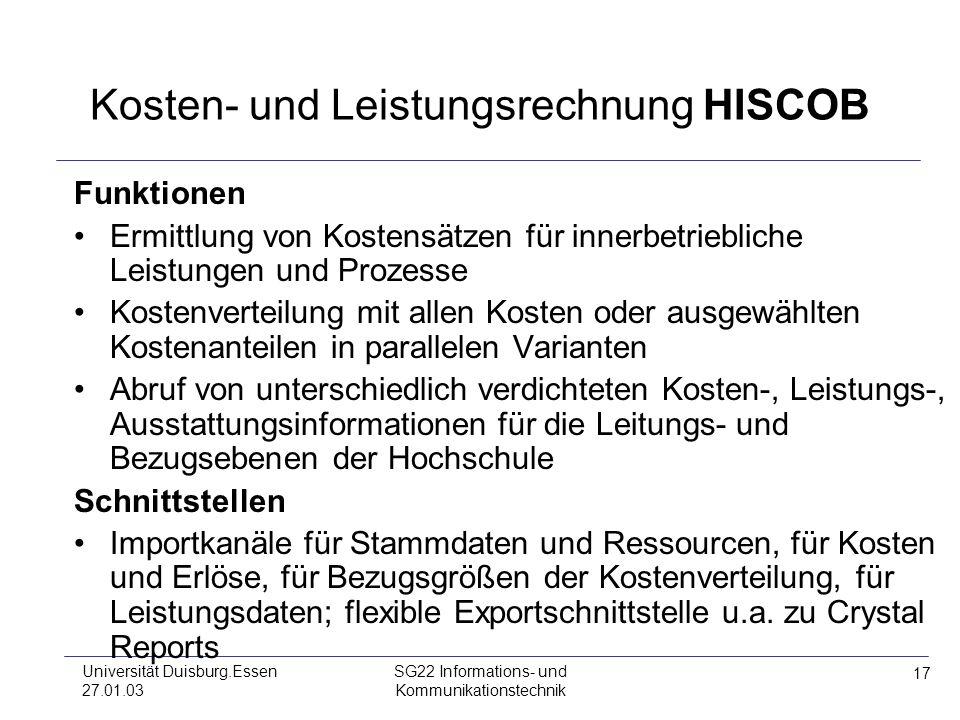 17 Universität Duisburg.Essen 27.01.03 SG22 Informations- und Kommunikationstechnik Kosten- und Leistungsrechnung HISCOB Funktionen Ermittlung von Kos