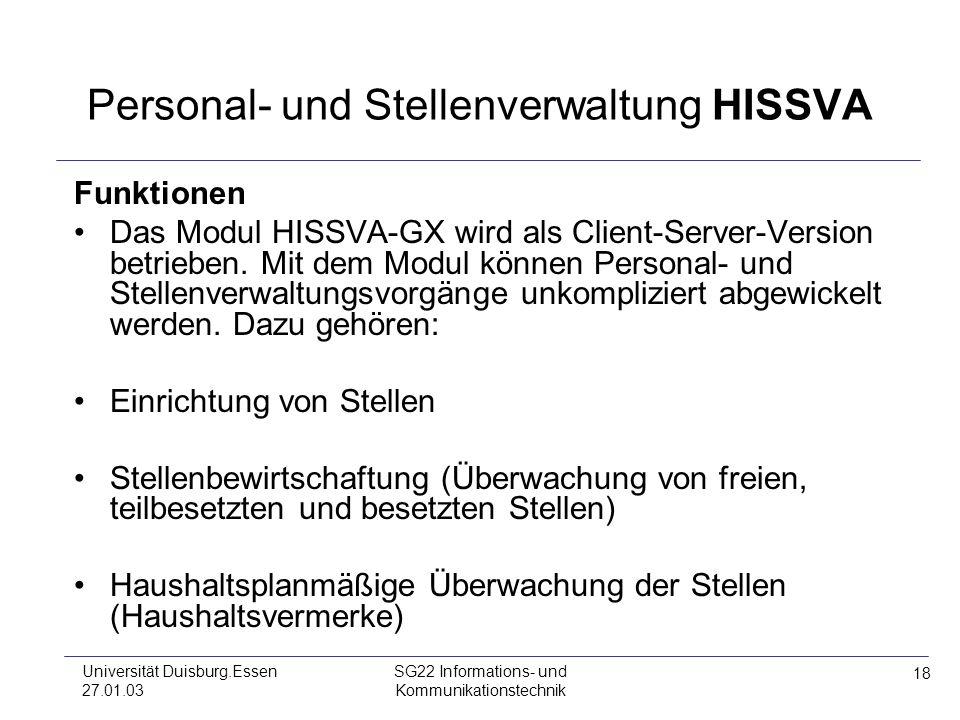 18 Universität Duisburg.Essen 27.01.03 SG22 Informations- und Kommunikationstechnik Personal- und Stellenverwaltung HISSVA Funktionen Das Modul HISSVA