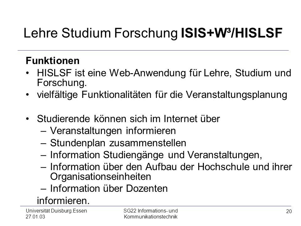 20 Universität Duisburg.Essen 27.01.03 SG22 Informations- und Kommunikationstechnik Lehre Studium Forschung ISIS+W³/HISLSF Funktionen HISLSF ist eine