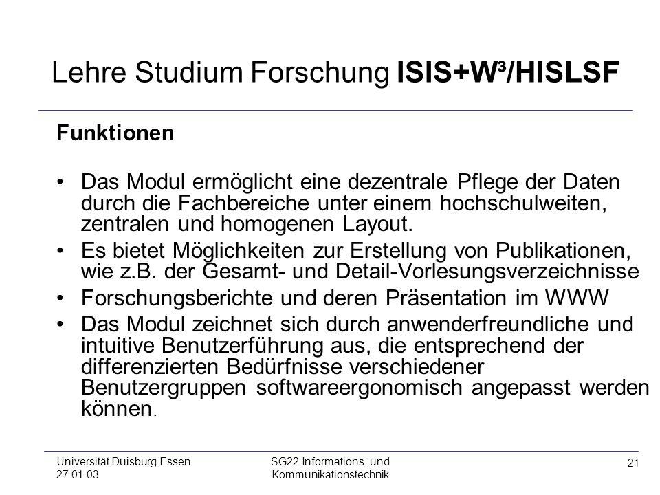 21 Universität Duisburg.Essen 27.01.03 SG22 Informations- und Kommunikationstechnik Lehre Studium Forschung ISIS+W³/HISLSF Funktionen Das Modul ermögl
