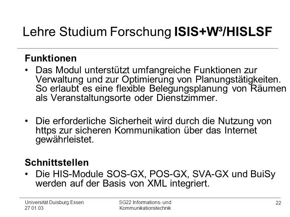 22 Universität Duisburg.Essen 27.01.03 SG22 Informations- und Kommunikationstechnik Lehre Studium Forschung ISIS+W³/HISLSF Funktionen Das Modul unters