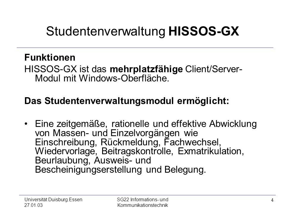 4 Universität Duisburg.Essen 27.01.03 SG22 Informations- und Kommunikationstechnik Studentenverwaltung HISSOS-GX Funktionen HISSOS-GX ist das mehrplat