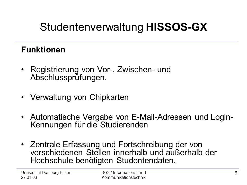 5 Universität Duisburg.Essen 27.01.03 SG22 Informations- und Kommunikationstechnik Studentenverwaltung HISSOS-GX Funktionen Registrierung von Vor-, Zw