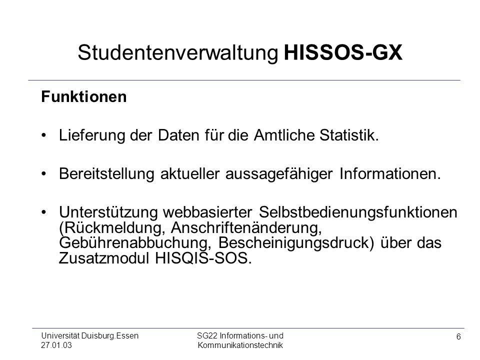 6 Universität Duisburg.Essen 27.01.03 SG22 Informations- und Kommunikationstechnik Studentenverwaltung HISSOS-GX Funktionen Lieferung der Daten für di