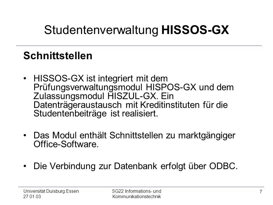 7 Universität Duisburg.Essen 27.01.03 SG22 Informations- und Kommunikationstechnik Studentenverwaltung HISSOS-GX Schnittstellen HISSOS-GX ist integrie