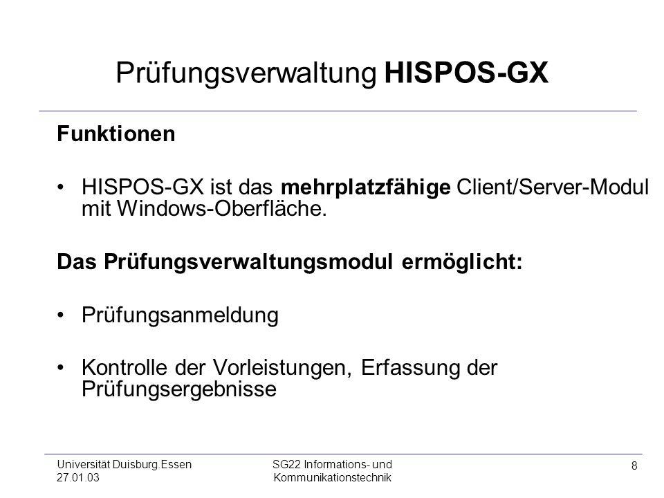 8 Universität Duisburg.Essen 27.01.03 SG22 Informations- und Kommunikationstechnik Prüfungsverwaltung HISPOS-GX Funktionen HISPOS-GX ist das mehrplatz