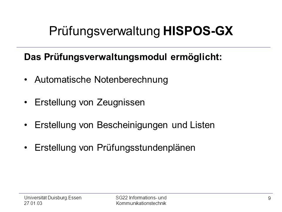 9 Universität Duisburg.Essen 27.01.03 SG22 Informations- und Kommunikationstechnik Prüfungsverwaltung HISPOS-GX Das Prüfungsverwaltungsmodul ermöglich