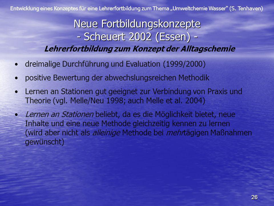 Entwicklung eines Konzeptes für eine Lehrerfortbildung zum Thema Umweltchemie Wasser (S. Tenhaven) 26 Neue Fortbildungskonzepte - Scheuert 2002 (Essen