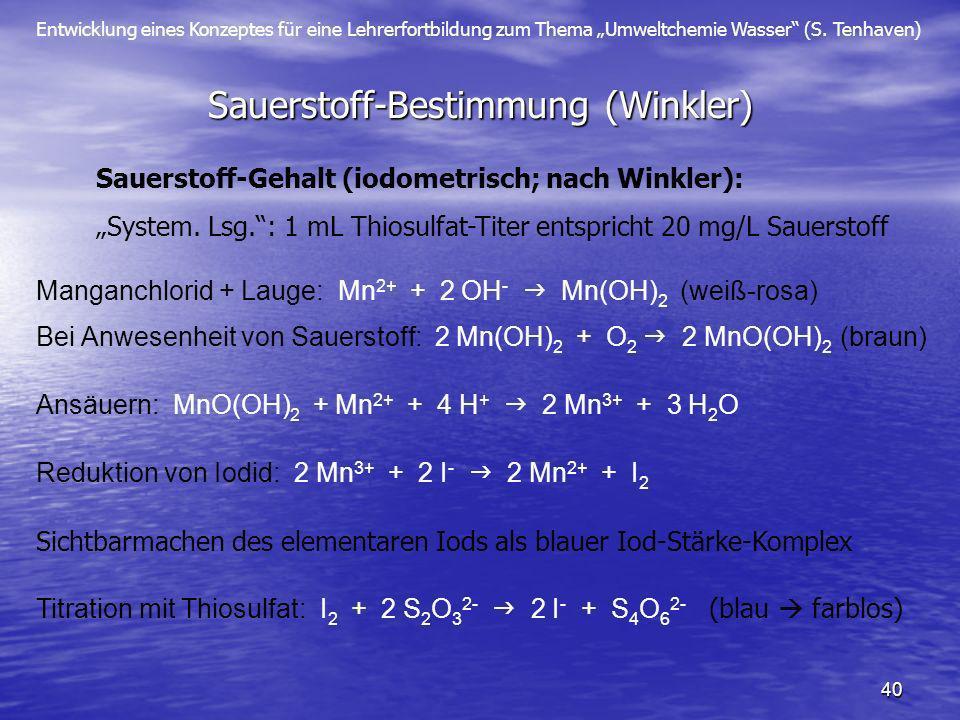 Entwicklung eines Konzeptes für eine Lehrerfortbildung zum Thema Umweltchemie Wasser (S. Tenhaven) 40 Sauerstoff-Bestimmung (Winkler) Sauerstoff-Gehal