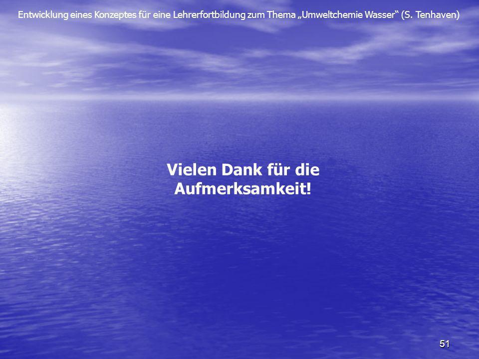 Entwicklung eines Konzeptes für eine Lehrerfortbildung zum Thema Umweltchemie Wasser (S. Tenhaven) 51 Vielen Dank für die Aufmerksamkeit!