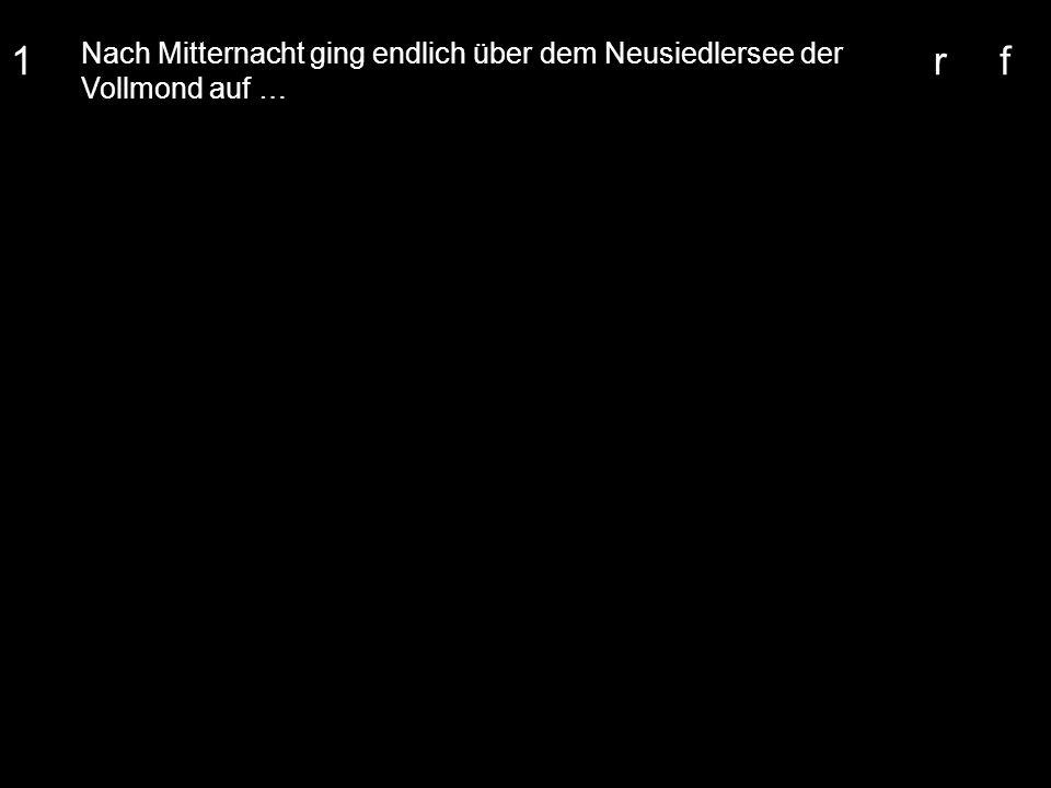 1 Nach Mitternacht ging endlich über dem Neusiedlersee der Vollmond auf … rf