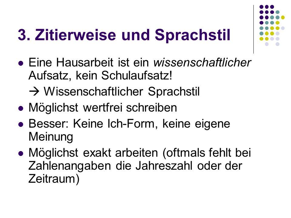 3. Zitierweise und Sprachstil Eine Hausarbeit ist ein wissenschaftlicher Aufsatz, kein Schulaufsatz! Wissenschaftlicher Sprachstil Möglichst wertfrei