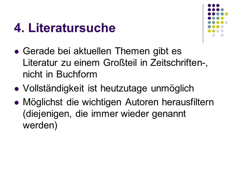 4. Literatursuche Gerade bei aktuellen Themen gibt es Literatur zu einem Großteil in Zeitschriften-, nicht in Buchform Vollständigkeit ist heutzutage
