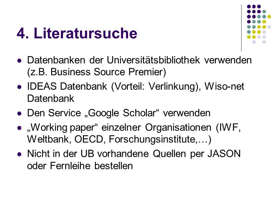 4. Literatursuche Datenbanken der Universitätsbibliothek verwenden (z.B. Business Source Premier) IDEAS Datenbank (Vorteil: Verlinkung), Wiso-net Date