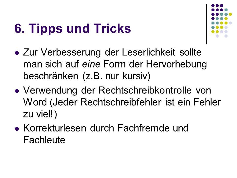 6. Tipps und Tricks Zur Verbesserung der Leserlichkeit sollte man sich auf eine Form der Hervorhebung beschränken (z.B. nur kursiv) Verwendung der Rec