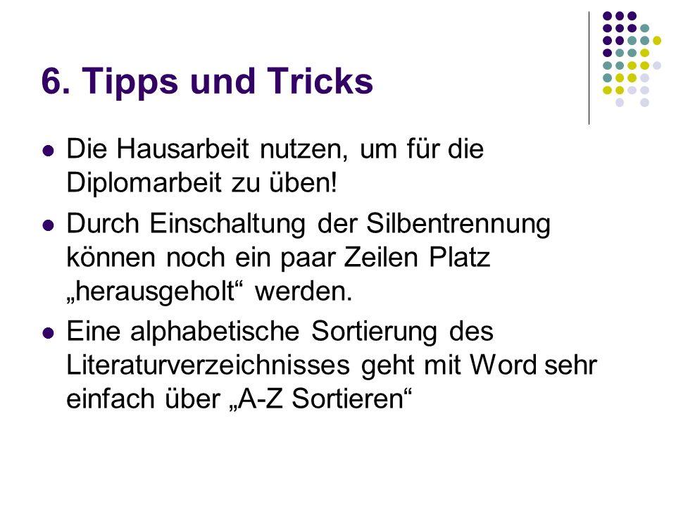 6.Tipps und Tricks Die Hausarbeit nutzen, um für die Diplomarbeit zu üben.