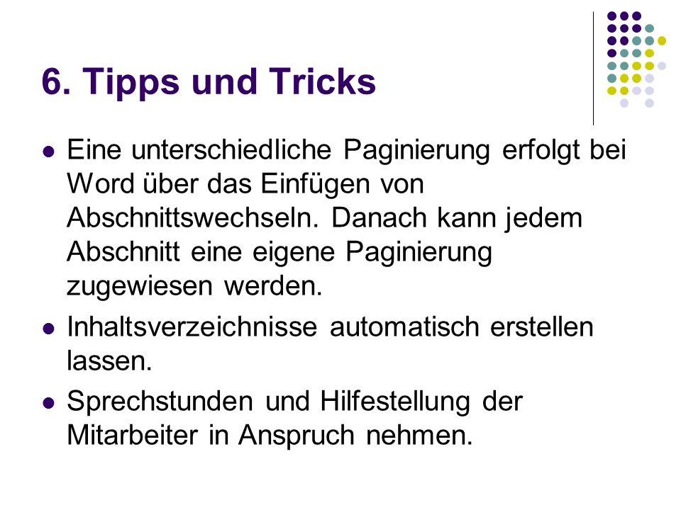 6. Tipps und Tricks Eine unterschiedliche Paginierung erfolgt bei Word über das Einfügen von Abschnittswechseln. Danach kann jedem Abschnitt eine eige