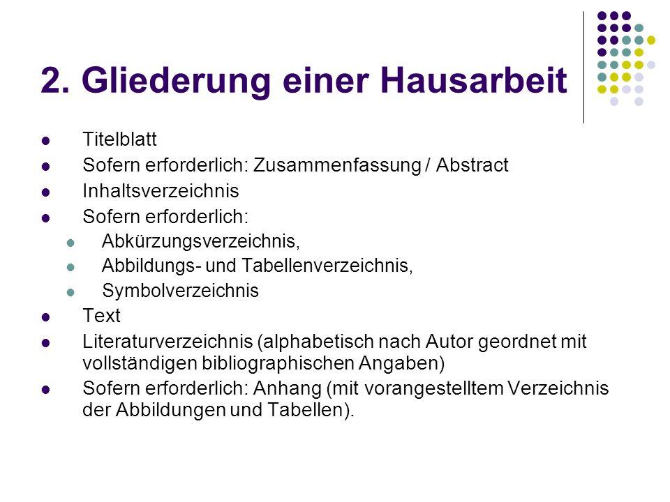 2. Gliederung einer Hausarbeit Titelblatt Sofern erforderlich: Zusammenfassung / Abstract Inhaltsverzeichnis Sofern erforderlich: Abkürzungsverzeichni