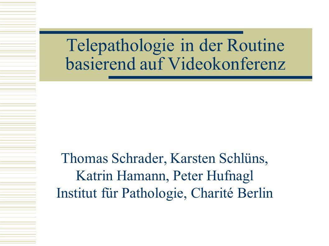 Telepathologie in der Routine basierend auf Videokonferenz Thomas Schrader, Karsten Schlüns, Katrin Hamann, Peter Hufnagl Institut für Pathologie, Cha