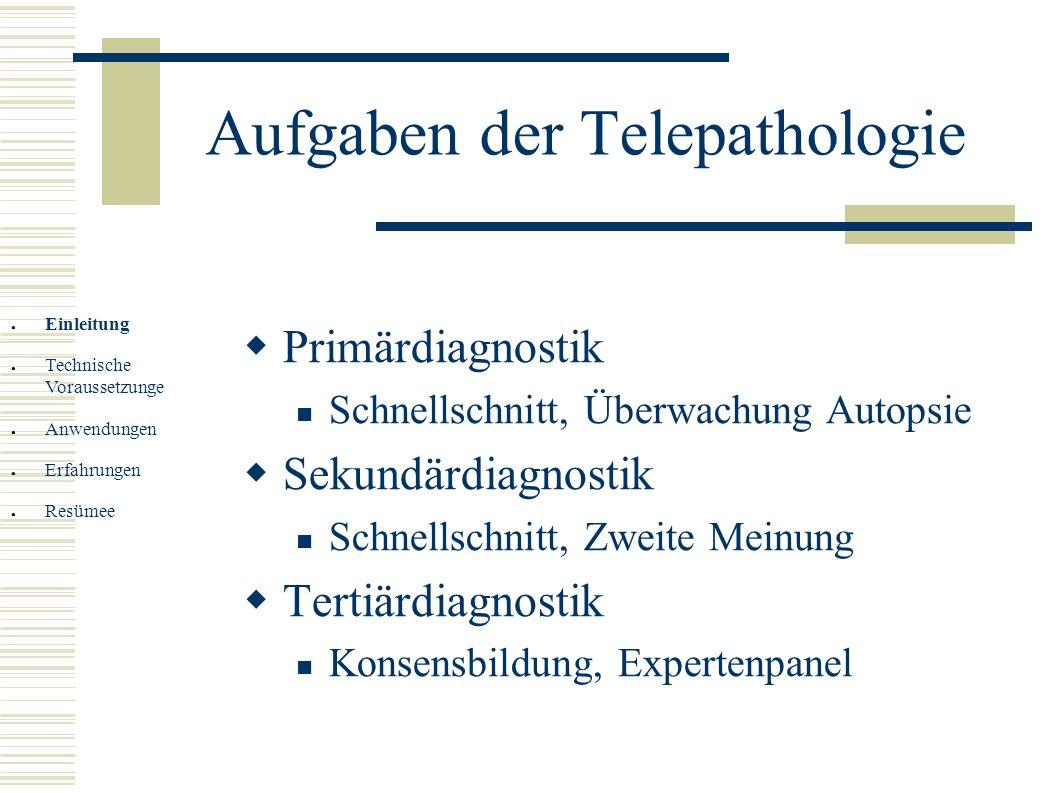 Aufgaben der Telepathologie Primärdiagnostik Schnellschnitt, Überwachung Autopsie Sekundärdiagnostik Schnellschnitt, Zweite Meinung Tertiärdiagnostik
