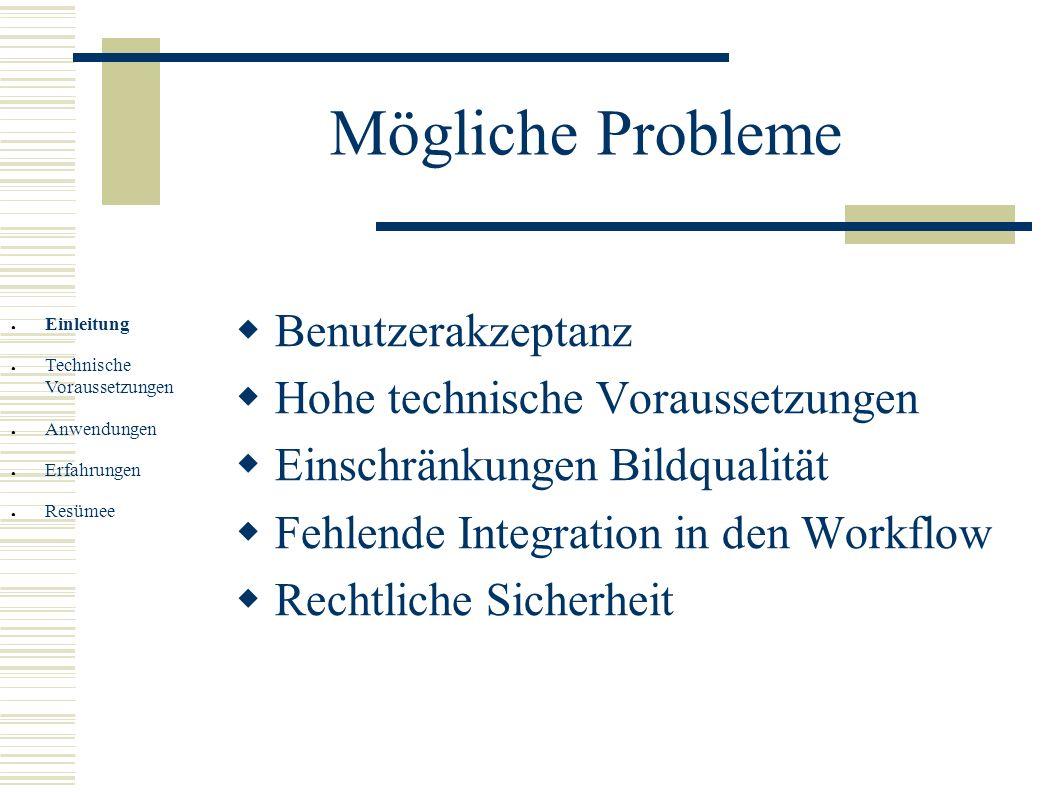 Mögliche Probleme Benutzerakzeptanz Hohe technische Voraussetzungen Einschränkungen Bildqualität Fehlende Integration in den Workflow Rechtliche Siche