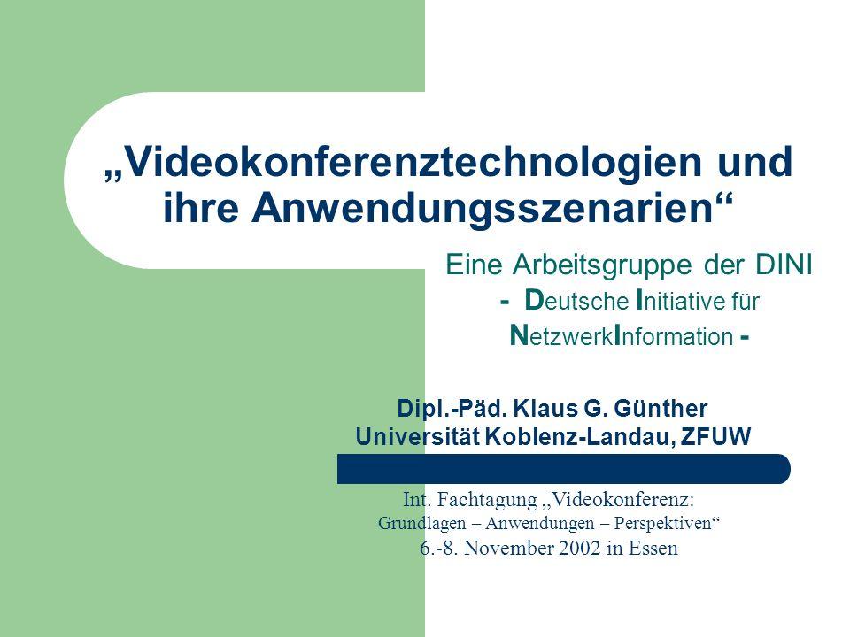 Videokonferenztechnologien und ihre Anwendungsszenarien Eine Arbeitsgruppe der DINI - D eutsche I nitiative für N etzwerk I nformation - Int.