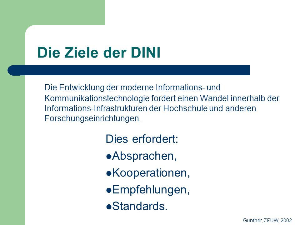 Die Ziele der DINI Die Entwicklung der moderne Informations- und Kommunikationstechnologie fordert einen Wandel innerhalb der Informations-Infrastrukturen der Hochschule und anderen Forschungseinrichtungen.